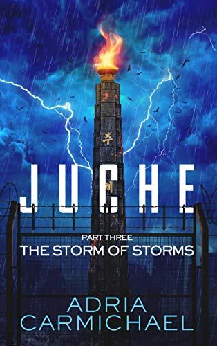 The Storm of Storms: A Young Adult Dystopian Survival Saga (Juche - Part 3)