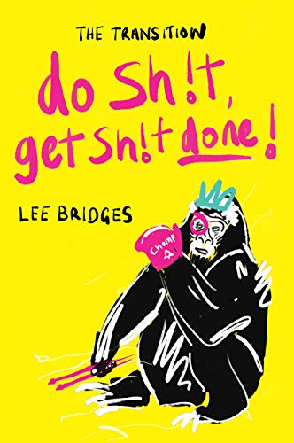 THE TRANSITION: DO SHIT, GET SHIT DONE: Your No BS Guide to Making Life Your Bitch and Winning Every Day (English Edition)