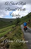 A Short Ride Round North Wales (English Edition)
