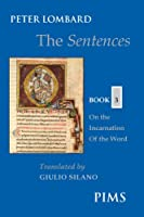 The Sentences: Book 3: On the Incarnation of the Word (Mediaeval Sources in Translation)