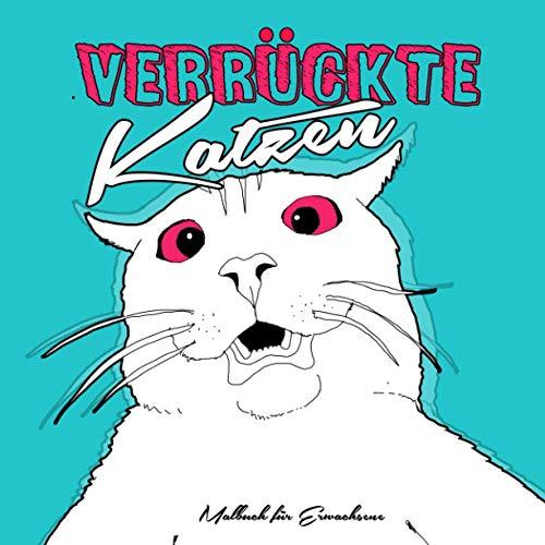 Verrückte Katzen Malbuch für Erwachsene: Katzen Malbuch   Katzen Ausmalbuch für Erwachsene   lustige, verwirrte, ausgeflippte Katzen zum lachen & relaxen   22x22 cm   100 S.