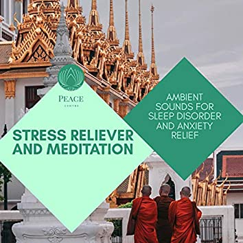Stress Reliever And Meditation - Ambient Sounds For Sleep Disorder And Anxiety Relief