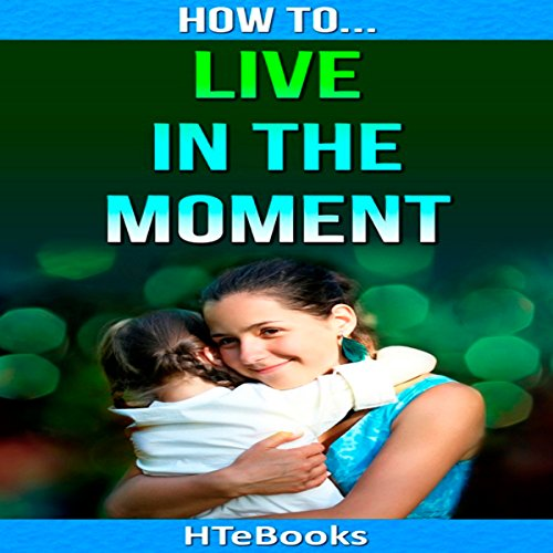 How to Live in the Moment audiobook cover art