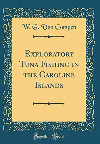 Exploratory Tuna Fishing in the Caroline Islands (Classic Reprint)