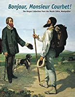 Bonjour, Monsieur Courbet!: The Bruyas Collection from the Musée Fabre, Montpellier (Clark Art Institute S)