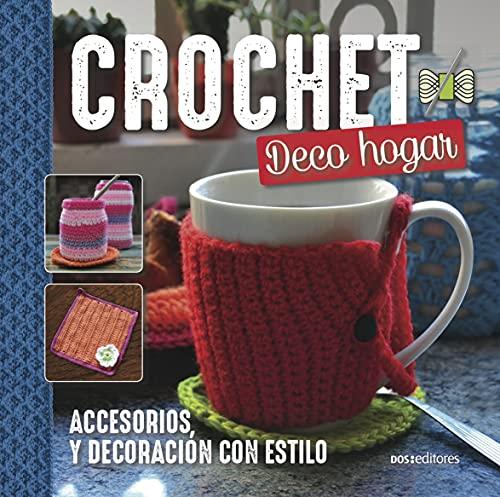 CROCHET DECO HOGAR: accesorios, y decoración con estilo (DECO HOGAR - COLECCION DE TEJIDOS nº 14)