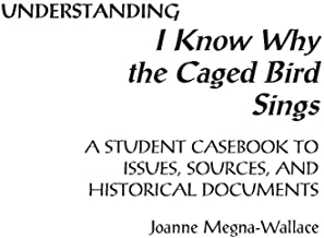 Understanding I Know Why the Caged Bird Sings: A Student Casebook to Issues, Sources, and Historical Documents (The Greenwood Press