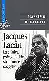 Jacques Lacan. La clinica psicoanalitica: struttura e soggetto (Vol. 2)
