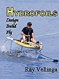 Hydrofoils: Design, Build, Fly by Ray Vellinga (September 5, 2009) Paperback