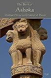 The Book of Ashoka: Warrior Prince to Emperor of Peace