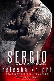Sergio (Benedetti Brothers Vol. 2) di [Natasha  Knight, Eleonora Barbieri, Francesca  Giraudo]