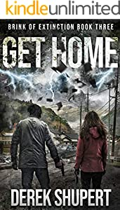 Get Home: A Post-Apocalyptic Survival Thriller (Brink of Extinction Book 3)