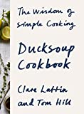 Ducksoup Cookbook: The Wisdom of Simple Cooking (English Edition)