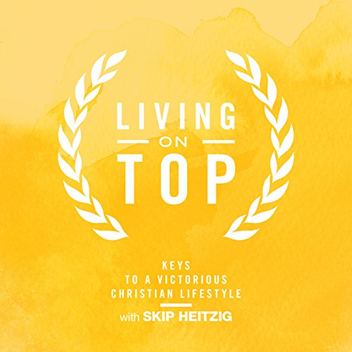 Living on Top - Keys to a Victorious Christian Lifestyle audiobook cover art