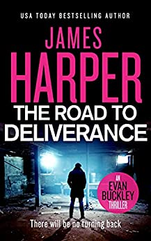 The Road To Deliverance: An Evan Buckley Crime Thriller (Evan Buckley Thrillers Book 7) by [James Harper]