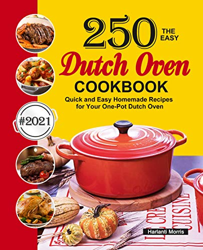 The Easy Dutch Oven Cookbook: 250 Quick and Easy Homemade Recipes for Your One-Pot Dutch Oven