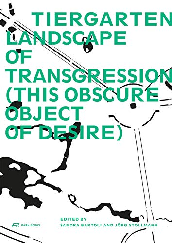 Tiergarten, Landscape of Transgression: This Obscure Object of Desire