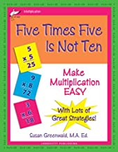 Five Times Five Is Not Ten: Make Multiplication Easy, Single Digit Multiplication Facts, Workbook for Gr 2-4, Reproducible...