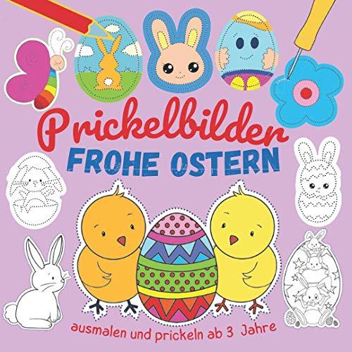 Prickelbilder - frohe Ostern: 50 Prickel-Motive wie Osternest, Osterhase, Küken und Ostereier, Osterbilder zum Ausmalen und Prickeln, Mal- und Bastelbuch ab 3 Jahre