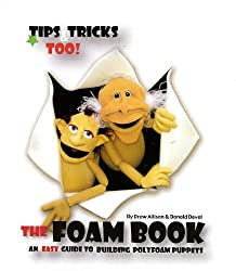 The Foam Book : An Easy Guide to Building Polyfoam Puppets