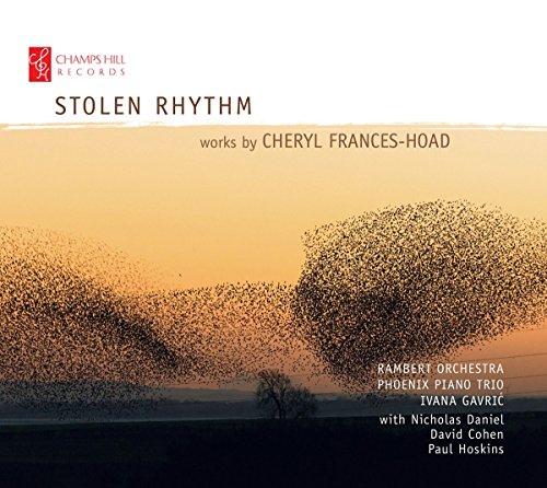 Cheryl Frances-Hoad: Stolen Rhythm [Rambert Orchestra; Phoenix Piano Trio; Ivana Gavri; Nicholas Daniel; David Cohen; Paul Hoskins] [Champs Hill Records: CHRCD119]