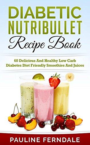 Amazon Com Diabetic Nutribullet Recipe Book 60 Delicious And