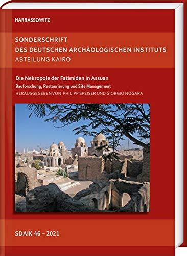 Die Nekropole Der Fatimiden in Assuan: Bauforschung, Restaurierung Und Site Management (Sonderschrif