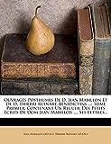 Ouvrages Posthumes De D. Jean Mabillon Et De D. Thierri Ruinart, Benedictins ...: Tome Premier, Contenant Un Recueil Des Petits Ecrits De Dom Jean Mabillon ..., Ses Lettres...