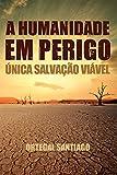 A humanidade em perigo: Única salvação viável (Portuguese Edition)