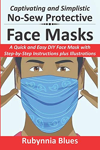 Captivating and Simplistic No-Sew Protective Face Masks: A Quick and Easy DIY Face Mask with Step-by-Step Instructions plus Illustrations