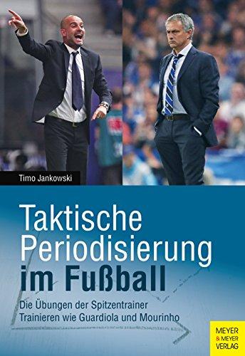 Taktische Periodisierung im Fußball: Die Übungen der Spitzentrainer. Trainieren wie Guardiola und Mourinho