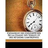 Catalogue Des Cole'opte'res de la Chaine Des Vosges Et Des Re'gions Limitrophes Volume Fasc. 11
