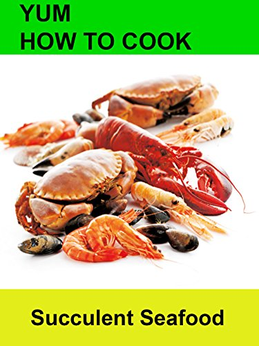 Yum! How to Cook Succulent Seafood