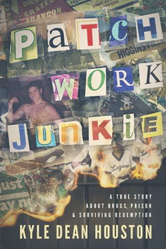 Compare Textbook Prices for Patchwork Junkie: A True Story About Drugs, Prison & Surviving Redemption  ISBN 9780578735214 by Houston, Kyle Dean