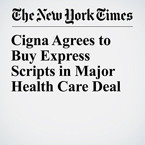 Cigna Agrees to Buy Express Scripts in Major Health Care Deal copertina