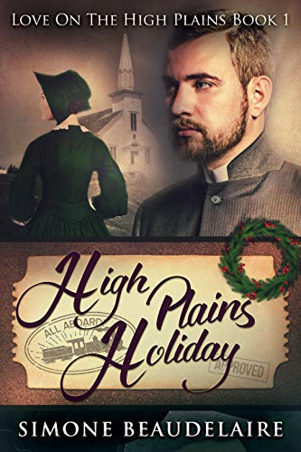 High Plains Holiday: A Steamy Western Historical Romance (Love On The High Plains Book 1) by [Simone Beaudelaire]