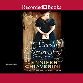 Mrs. Lincoln's Dressmaker                   By:                                                                                                                                 Jennifer Chiaverini                               Narrated by:                                                                                                                                 Christina Moore                      Length: 14 hrs     1,456 ratings     Overall 4.2