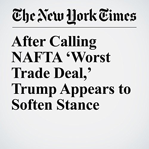 After Calling NAFTA 'Worst Trade Deal,' Trump Appears to Soften Stance copertina