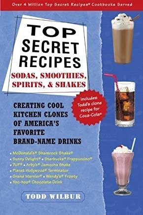 Top Secret Recipes--Sodas, Smoothies, Spirits, & Shakes: Creating Cool Kitchen Clones of Americas Favorite Brand-Name Drinks by Todd Wilbur(2002-01-29)