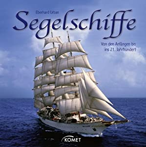 Segelschiffe: Von den Anfängen bis ins 21. Jahrhundert