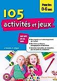 105 activités et jeux pour les 0-6 ans - CAP AEPE, AP, EJE, BAFA
