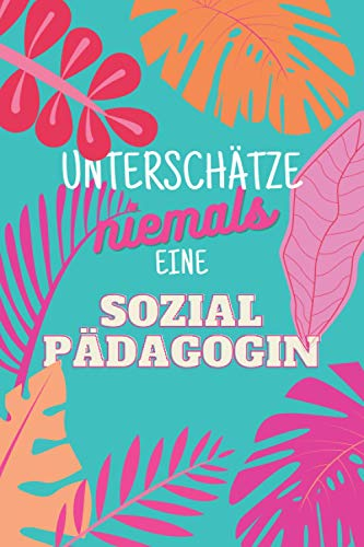 Unterschätze niemals eine Sozialpädagogin: Notizbuch inkl. Kalender 2021 | Das perfekte Geschenk für Frauen, die die Eigenverantwortung im Leben stärken | Geschenkidee | Geschenke
