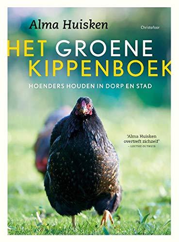 Het groene kippenboek: Hoenders houden in dorp en stad