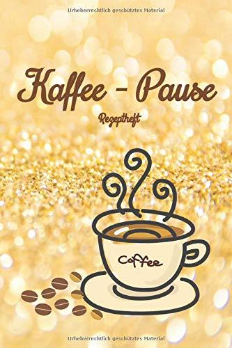 Kaffee-Pause: Notizbuch Journal Rezeptheft zum Einschreiben von eigenen Kaffeerezepten für den Kaffeeliebhaber, Barista, Hobbykoch, Gourmet und Feinschmecker