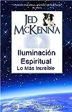 Iluminación Espiritual: Lo Más Increíble: Primer libro de la trilogía de la iluminación