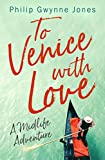 To Venice with Love: A Midlife Adventure (English Edition)