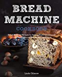 Bread Machine Cookbook: Bread Machine Recipes for Baking Perfect Homemade Bread with Different Flavors and Ingredients (Black&white Interior)