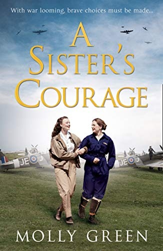 A Sister's Courage: An inspiring wartime story of friendship, bravery and love (The Victory Sisters, Book 1) by [Molly Green]