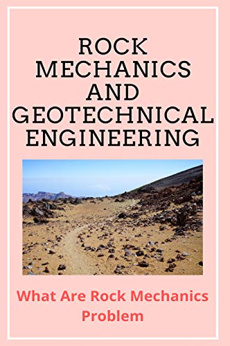 Rock Mechanics And Geotechnical Engineering: What Are Rock Mechanics Problem: Positive Effects Of Hydroelectric Power (English Edition)
