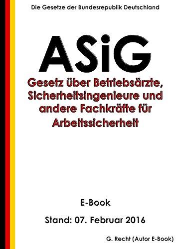 Gesetz über Betriebsärzte, Sicherheitsingenieure und andere Fachkräfte für Arbeitssicherheit – ASiG - E-Book - Stand: 07. Februar 2016